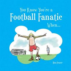 Main Image for: You know you're a FOOTBALL FANATIC when....