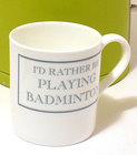 Image of: I'd rather be PLAYING BADMINTON Mug