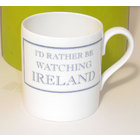 Image of: I'd rather be watching IRELAND Mug